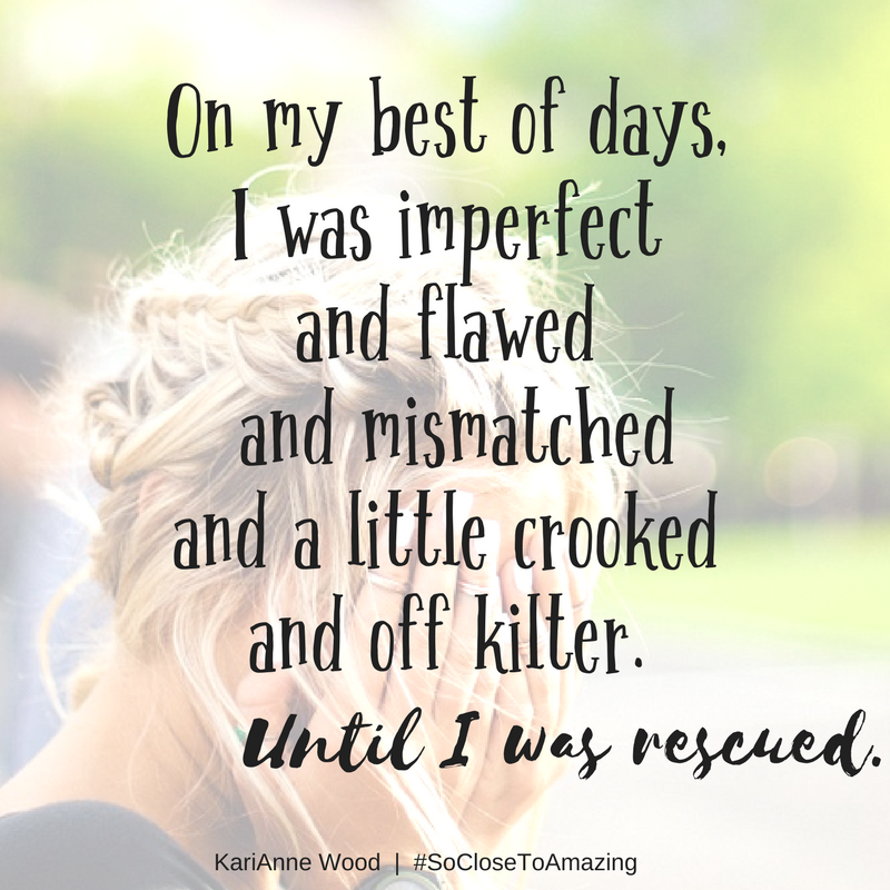 On my best of days, I was imperfect and flawed and mismatchedand a littl...